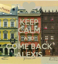 Poster: KEEP CALM AND COME BACK ALEXIS