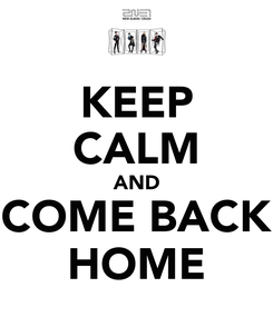 Poster: KEEP CALM AND COME BACK HOME