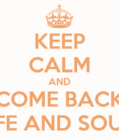 Poster: KEEP CALM AND COME BACK SAFE AND SOUND
