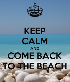Poster: KEEP CALM AND COME BACK TO THE BEACH