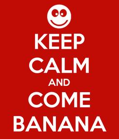Poster: KEEP CALM AND COME BANANA