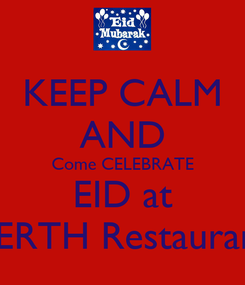 Poster: KEEP CALM AND Come CELEBRATE EID at BERTH Restaurant