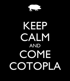 Poster: KEEP CALM AND COME COTOPLA