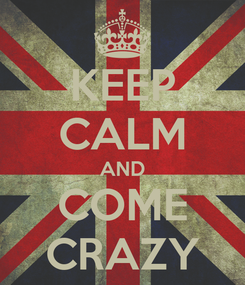 Poster: KEEP CALM AND COME CRAZY