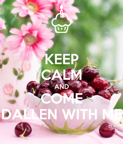 Poster: KEEP CALM AND COME DALLEN WITH ME
