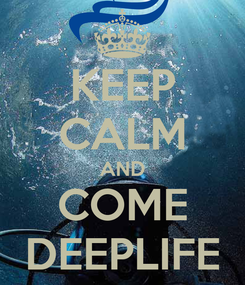 Poster: KEEP CALM AND COME DEEPLIFE