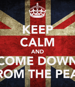 Poster: KEEP CALM AND COME DOWN FROM THE PEAR