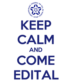 Poster: KEEP CALM AND COME EDITAL