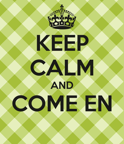 Poster: KEEP CALM AND COME EN