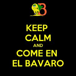 Poster: KEEP  CALM AND COME EN  EL BAVARO