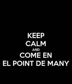 Poster: KEEP CALM AND COME EN EL POINT DE MANY