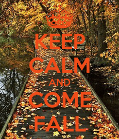 Poster: KEEP CALM AND COME FALL