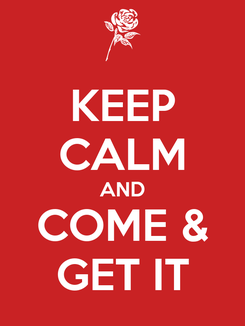 Poster: KEEP CALM AND COME & GET IT