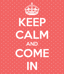 Poster: KEEP CALM AND COME IN