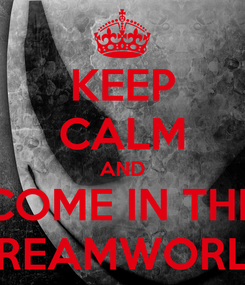 Poster: KEEP CALM AND COME IN THE DREAMWORLD