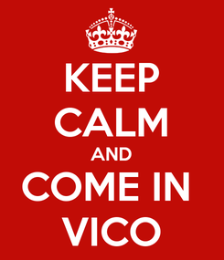 Poster: KEEP CALM AND COME IN  VICO