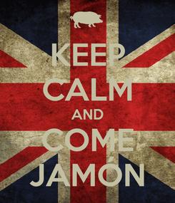 Poster: KEEP CALM AND COME JAMÓN