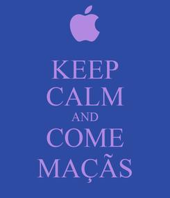 Poster: KEEP CALM AND COME MAÇÃS