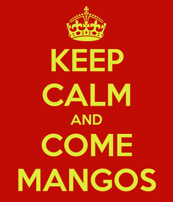 Poster: KEEP CALM AND COME MANGOS