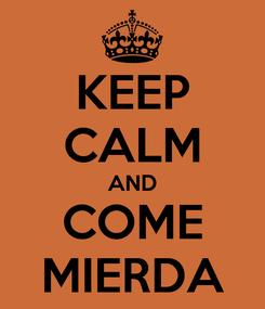 Poster: KEEP CALM AND COME MIERDA