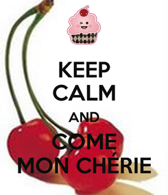 Poster: KEEP CALM AND COME MON CHÉRIE