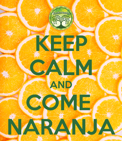 Poster: KEEP CALM AND COME  NARANJA