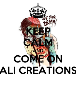 Poster: KEEP CALM AND COME ON ALI CREATIONS