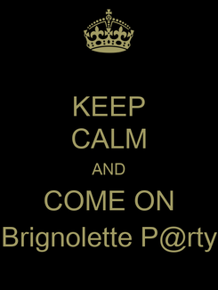 Poster: KEEP CALM AND COME ON Brignolette P@rty