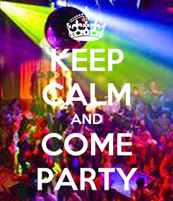 Poster: KEEP CALM AND COME PARTY