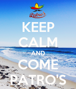 Poster: KEEP CALM AND COME PATRO'S