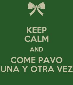 Poster: KEEP CALM AND COME PAVO UNA Y OTRA VEZ