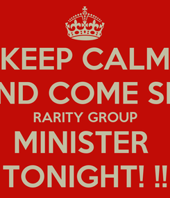 Poster: KEEP CALM AND COME SEE RARITY GROUP MINISTER  TONIGHT! !!