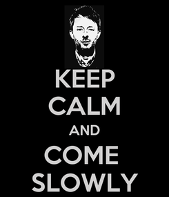 Poster: KEEP CALM AND COME  SLOWLY