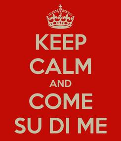 Poster: KEEP CALM AND COME SU DI ME