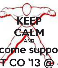 Poster: KEEP CALM AND & come support  LT CO '13 @ 4