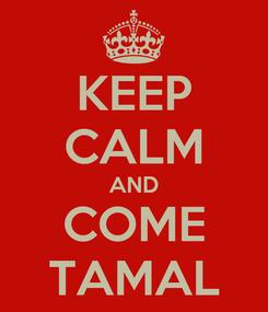 Poster: KEEP CALM AND COME TAMAL