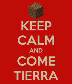 Poster: KEEP CALM AND COME TIERRA