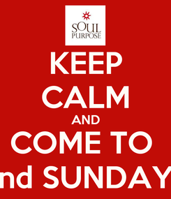 Poster: KEEP CALM AND COME TO  2nd SUNDAYS