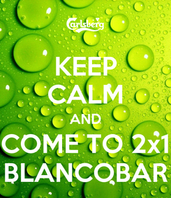 Poster: KEEP CALM AND COME TO 2x1 BLANCOBAR