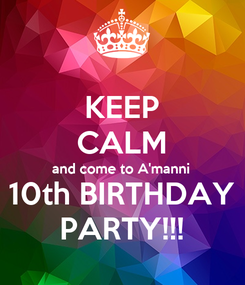 Poster: KEEP CALM and come to A'manni 10th BIRTHDAY PARTY!!!