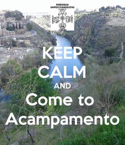 Poster: KEEP CALM AND Come to  Acampamento
