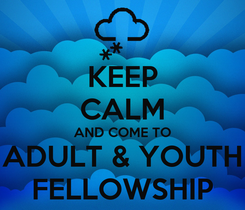 Poster: KEEP CALM AND COME TO ADULT & YOUTH FELLOWSHIP