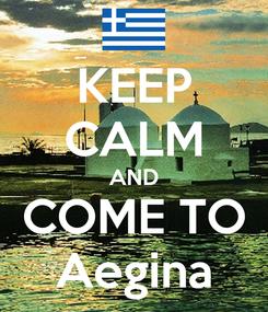 Poster: KEEP CALM AND COME TO Aegina