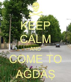 Poster: KEEP CALM AND COME TO AĞDAŞ