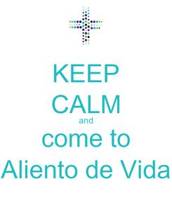 Poster: KEEP CALM and come to Aliento de Vida