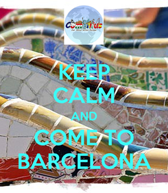 Poster: KEEP CALM AND COME TO BARCELONA