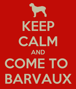 Poster: KEEP CALM AND COME TO  BARVAUX