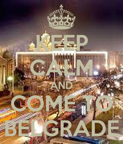 Poster: KEEP CALM AND COME TO BELGRADE