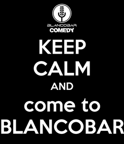 Poster: KEEP CALM AND come to BLANCOBAR