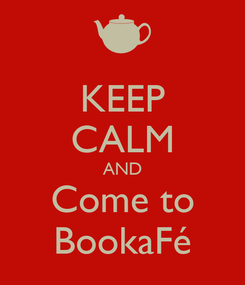 Poster: KEEP CALM AND Come to BookaFé